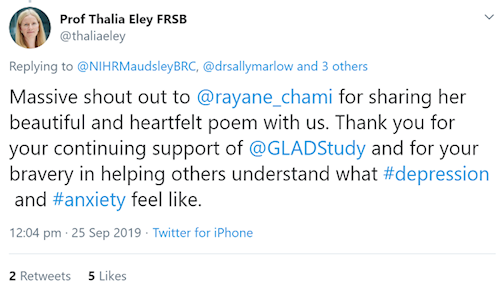 Tweet from @thaliaeley: Massive shout out to  @rayane_chami  for sharing her beautiful and heartfelt poem with us. Thank you for your continuing support of  @GLADStudy  and for your bravery in helping others understand what #depression and #anxiety feel like.