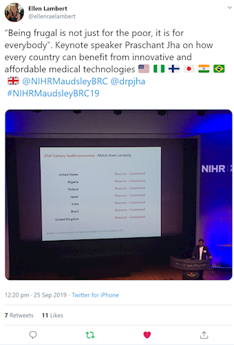 "Tweet from @ellenraelambert ""Being frugal is not just for the poor, it is for everybody"". Keynote speaker Praschant Jha on how every country can benefit from innovative and affordable medical technologies 🇺🇸 🇳🇬 🇫🇮 🇯🇵 🇮🇳 🇧🇷 🇬🇧  @NIHRMaudsleyBRC   @drpjha  #NIHRMaudsleyBRC19"
